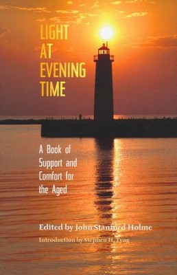 Light at Evening Time: A Book of Support and Strength for the Aged  -     By: Stephen H. Tyng, Charles H. Spurgeon, John Holme