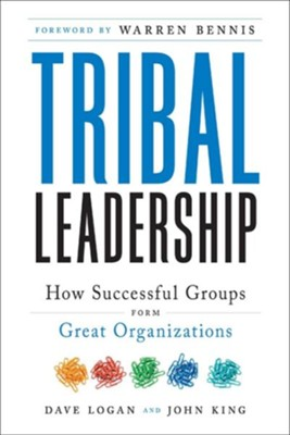 Tribal Leadership: Leveraging Natural Groups to Build a Thriving Organization  -     By: Dave Logan, John King, Halee Fischer-Wright