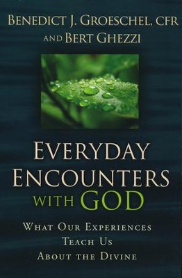Everyday Encounters with God: What Our Experiences Teach Us about the Divine  -     By: Father Benedict J. Groeschel C.F.R., Bert Ghezzi