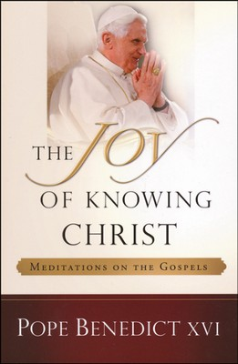 The Joy of Knowing Christ: Meditations on the Gospels  -     By: Pope Benedict XVI