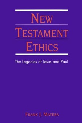 New Testament Ethics: The Legacies of Jesus and Paul   -     By: Frank J. Matera