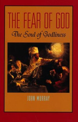 Fear of God: The Soul of Godliness  -     By: John Murray