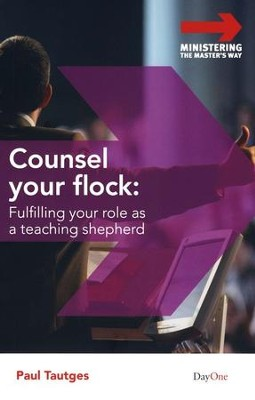 Counsel Your Flock: Fulfilling Your Role as A Teaching Shepherd  -     By: Paul Tautges
