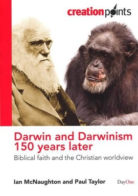Darwin and Darwinism 150 Years Later: Biblical faith and The Christian Worldview  -     By: Ian McNaughton, Paul Taylor