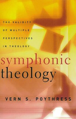 Symphonic Theology: The Validity of Multiple Perspectives in Theology   -     By: Vern S. Poythress