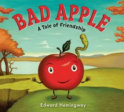 Bad Apple: A Tale of Friendship  -     By: Edward Hemingway