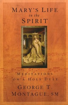 Mary's Life in the Spirit: Meditations on a Holy Duet  -     By: George T. Montague S.M.