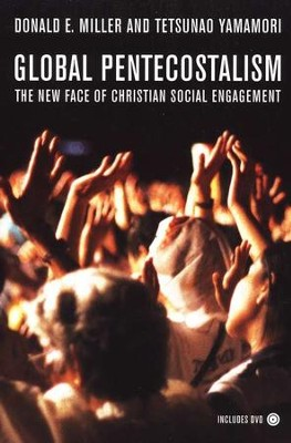 Global Pentecostalism: The New Face of Christian Social Engagement--Book and DVD  -     By: Donald E. Miller, Tetsunao Yamamori