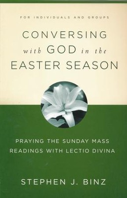 Conversing with God in the Easter Season: Praying the Sunday Mass Readings with Lectio Divina  -     By: Stephen J. Binz