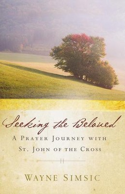 Seeking the Beloved: A Prayer Journey with St. John of the Cross  -     By: Wayne Simsic