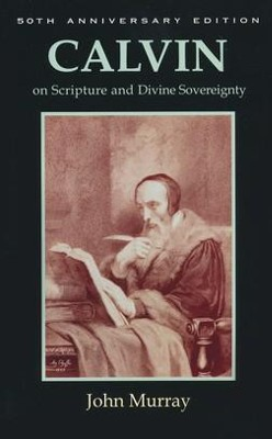 Calvin on Scripture and Divine Sovereignty  -     By: John Murray