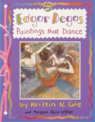 Edgar Degas: Paintings That Dance   -     By: Krisin N Cole