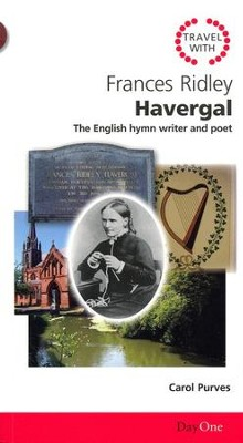 Travel with Frances Ridley Havergal: The English Hymn Writer and Poet  -     By: Carol Purves