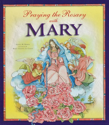 Praying the Rosary with Mary  -     By: Angela M. Burrin, Maria Cristina Lo Cascio