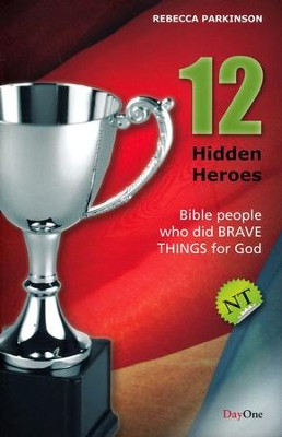 Twelve Hidden Heroes, NT: People in the Bible Who Did Brave Things for God, Book 1  -     By: Rebecca Parkinson