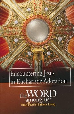 Encountering Christ in Eucharistic Adoration  -