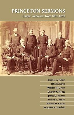 Princeton Sermons: Chapel Addresses from 1891-1892  -     By: B.B. Warfield, W.H. Green, C.W. Hodge