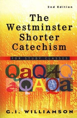The Westminster Shorter Catechism: For Study Classes   -     By: G.I. Williamson