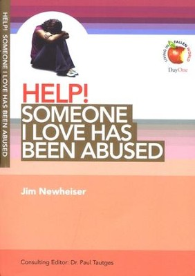 HELP! Someone I Love Has Been Abused   -     Edited By: Dr. Paul Tautges     By: Jim Newheiser