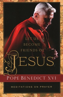 Let Us Become Friends of Jesus: Meditations on Prayer  -     By: Pope Benedict XVI