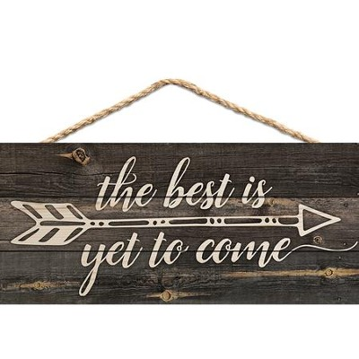 The Best Is Yet To Come, Hanging Sign  -