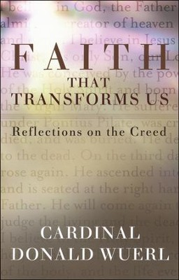 Faith That Transforms Us: Reflections on the Creed  -     By: Cardinal Donald Wuerl