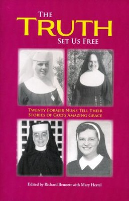 Truth Set Us Free: Twenty Former Nuns Tell Their Stories of God's Amazing Grace  -     Edited By: Richard Bennett, Mary Hertel