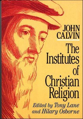 Calvin's Institutes, Abridged softcover ed.   -     Edited By: Tony Lane     By: John Calvin