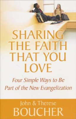 Sharing the Faith that You Love: Four Simple Ways to be Part of the New Evangelization  -     By: John Boucher, Theresa Boucher