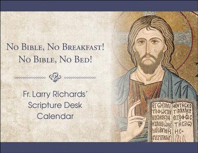 Fr. Larry Richard's Scripture Calendar: No Bible, No Breakfast; No Bible, No Bed  -     By: Father Larry Richards