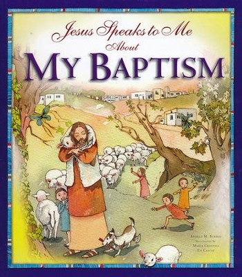 Jesus Speaks to Me about My Baptism   -     By: Angela Burrin     Illustrated By: Maria Cristina Lo Cascio
