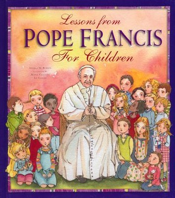 Lessons from Pope Francis for Children  -     By: Angela Burrin