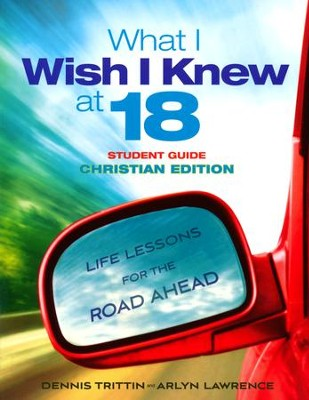 What I Wish I Knew at 18 Student Guide-Christian Edition: Life Lessons for the Road Ahead  -     By: Dennis Trittin, Arlyn Lawrence