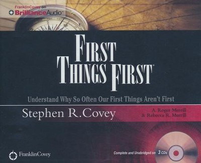 First Things First: Understand Why So Often Our First Things Aren't First - unabridged audio book on CD  -     Narrated By: Stephen R. Covey, A. Roger Merrill     By: Stephen R. Covey, A. Roger Merrill, Rebecca R. Merrill