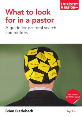 What To Look For In A Pastor: A Guide For Pastoral Search Committees  -     By: Brian Biedebach