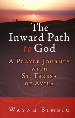 The Inward Path to God: A Prayer Journey with Teresa of Avila  -     By: Wayne Simsic