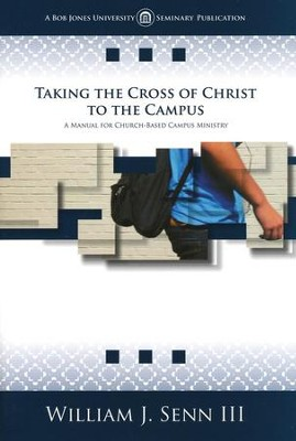 Taking the Cross of Christ to the Campus   -     By: William J. Senn III