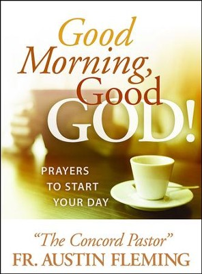 Good Morning, Good God! Prayers to Start Your Day  -     By: Austin Fleming