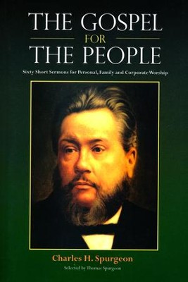 The Gospel for the People: Sixty Short Sermons  -     By: Charles H. Spurgeon