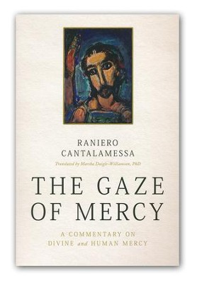 The Gaze of Mercy: A Commentary on Divine and Human Mercy  -     By: Raniero Cantalamessa