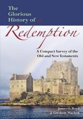 The Glorious History of Redemption: A Compact Summary of the Old and New Testaments  -     By: John Gresham Machen