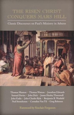 The Risen Christ Conquers Mars Hill: Classic Discourses on Paul's Ministry In Athens  -     By: Thomas Manton