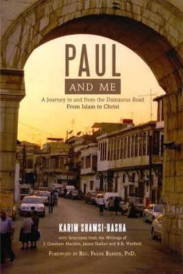 Paul and Me: A Journey to and from the Damascus Road, From Islam to Christ  -     By: Karim Shamsi-Basha