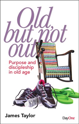 Old, But Not Out: Purpose and Discipleship in Old Age  -     By: Taylor James