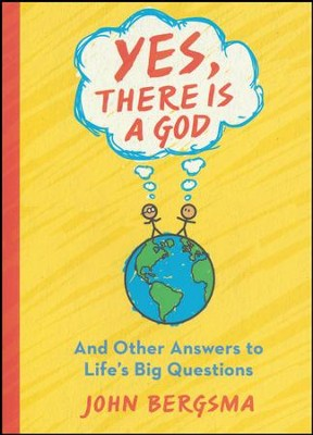 Yes, There is a God. . . and Other Answers to Life's Big Questions  -     By: John Bergsma