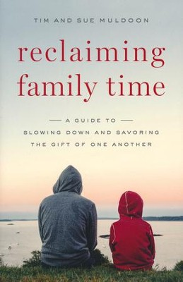 Reclaiming Family Time: A Guide to Slowing Down and Savoring the Gift of One Another  -     By: Sue Muldoon, Tim Muldoon