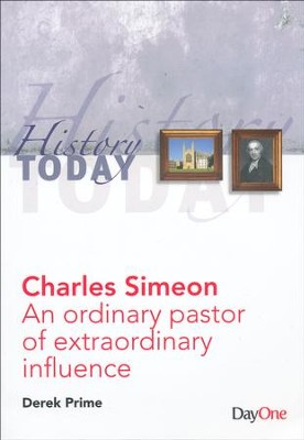 Charles Simeon: An Ordinary Pastor of Extraordinary Influence  -     By: Derek Prime