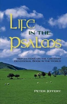 Life In the Psalms: Reflections on the Greatest Devotional Book in the World  -     By: Peter Jeffery