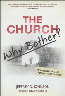 Church, Why Bother? The Nature, Purpose, and Functions of the Local Church  -     By: Jeffrey D. Johnson