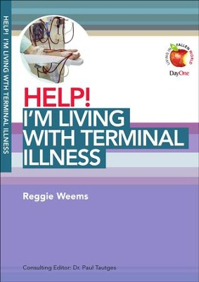 HELP! I'm Living with Terminal Illness  -     Edited By: Dr. Paul Tautges     By: Reggie Weems